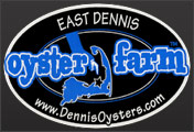 The East Dennis Oyster Farm has been providing top quality oysters to restaurants, fish markets, and oyster lovers since 2003.